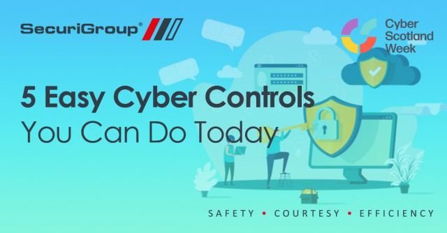 SecuriGroup's Cyber Week: 5 Easy Cyber Controls You Can Do Today
